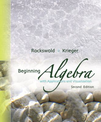 Beginning Algebra with Applications &Visualization (2nd Edition)