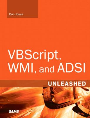 VBSCRIPT, WMI, and ADSI Unleashed Using Vbscript, Wmi, and Adsi to Automate Windows Administration