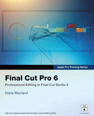 Apple Pro Training Series: Final Cut Pro 6