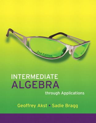 Intermediate Algebra through Applications (Akst & Bragg Developmental Mathematics Series)