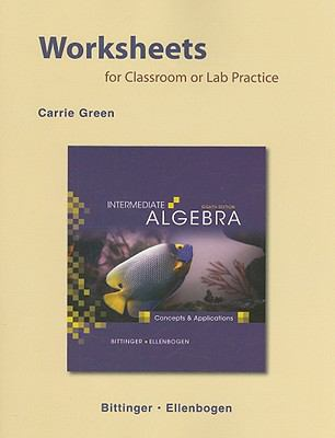 Worksheets for Classroom or Lab Practice for Intermediate Algebra: Concepts and Applications
