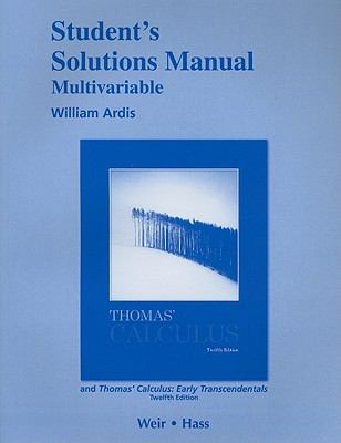 Student Solutions Manual, Multivariable, for Thomas' Calculus and Thomas' Calculus: Early Transcendentals
