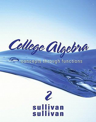 College Algebra: Concepts Through Functions (2nd Edition) (Sullivan Concepts Through Functions Series)