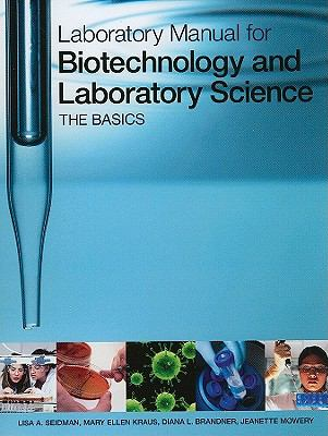 Laboratory Manual for Biotechnology and Laboratory Science : The Basics