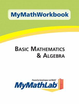 MyMathWorkbook for Basic Mathematics and Algebra with MyMathLab