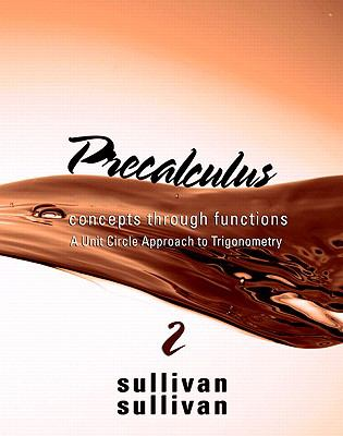 Precalculus: Concepts Through Functions, A Unit Circle Approach to Trigonometry (2nd Edition) (Sullivan Concepts Through Functions Series)