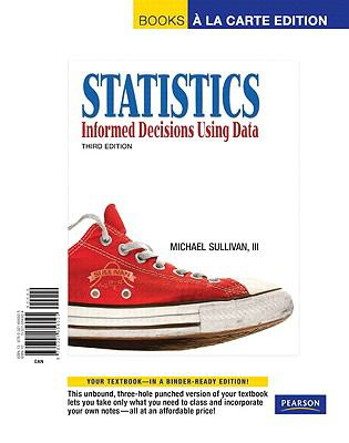 Statistics: Informed Decisions Using Data, Books a la Carte Edition (3rd Edition)