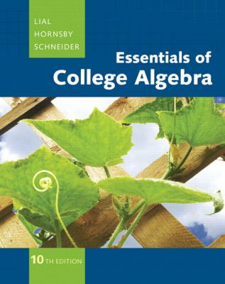 Essentials of College Algebra (10th Edition) (The Lial/Hornsby/Schneider College Algebra Series)