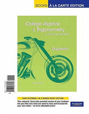 College Algebra and Trigonometry: A Unit Circle Approach, Books a la Carte Edition (5th Edition)