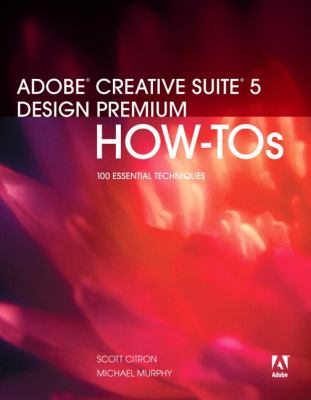 Adobe Creative Suite 5 Design Premium How-Tos : 100 Essential Techniques