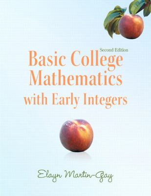 Basic College Mathematics with Early Integers (2nd Edition) (Martin-Gay Developmental Math Series)