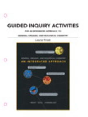 Guided Inquiry Activities for An Integrated Approach to General, Organic, and Biological Chemistry for General, Organic, and Biological Chemistry