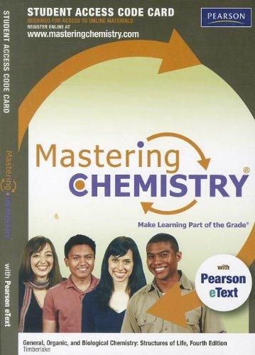 MasteringChemistry with Pearson eText -- Standalone Access Card -- for General Organic, and Biological Chemistry: Structures of Life (4th Edition)
