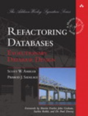Refactoring Databases: Evolutionary Database Design (paperback) (Addison-Wesley Signature Series (Fowler))