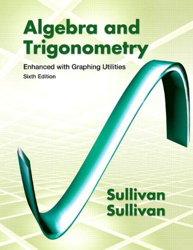 Algebra and Trigonometry Enhanced with Graphing Utilities (6th Edition)
