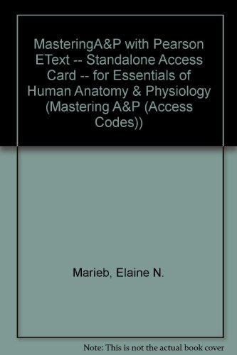 MasteringA&P with Pearson eText -- Standalone Access Card -- for Essentials of Human Anatomy & Physiology (10th Edition) (Mastering A&P (Access Codes))
