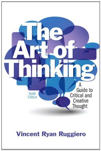 The Art of Thinking: A Guide to Critical and Creative thought with NEW MyCompLab -- Access Card Package (10th Edition)