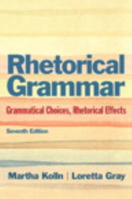 Rhetorical Grammar: Grammatical Choices, Rhetorical Effects with NEW MyCompLab -- Access Card Package (7th Edition)