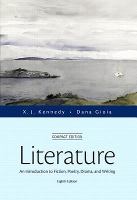 Literature: An Introduction to Fiction, Poetry, Drama, and Writing, Compact Edition (8th Edition)