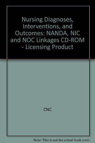 Nursing Diagnoses, Interventions, and Outcomes: NANDA, NIC and NOC Linkages CD-ROM - Licensing Product: NANDA, NIC and NOC Linkages