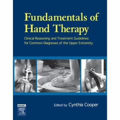 Fundamentals of Hand Therapy Clinical Reasoning and Treatment Guidelines for Common Diagnoses of the Upper Extremity