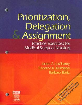 Prioritization, Delegation, & Assignment Practice Exercises for Medical-Surgical Nursing