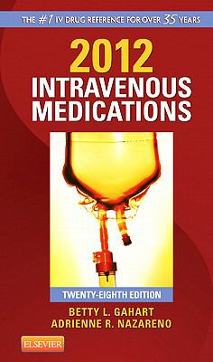 2012 Intravenous Medications: A Handbook for Nurses and Health Professionals (INTRAVENOUS MEDICATIONS (GAHART))