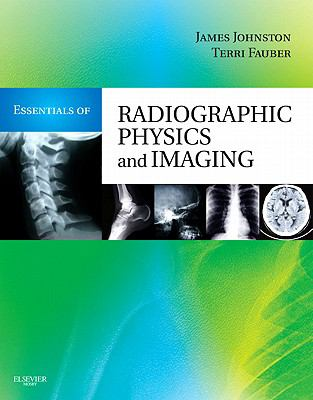 Essentials of Radiographic Physics and Imaging, 1e