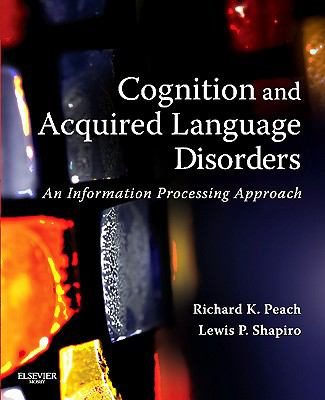 Cognition and Acquired Language Disorders : An Information Processing Approach