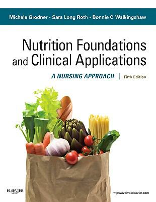 Nutritional Foundations and Clinical Applications: A Nursing Approach, 5e (Foundations and Clinical Applications of Nutrition)