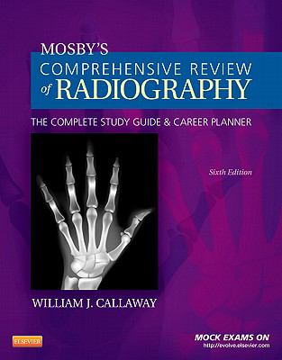 Mosby's Comprehensive Review of Radiography: The Complete Study Guide and Career Planner[ MOSBY'S COMPREHENSIVE REVIEW OF RADIOGRAPHY: THE COMPLETE STUDY GUIDE AND CAREER PLANNER ] by Callaway, William J. (Author) Feb-22-12[ Paperback ]