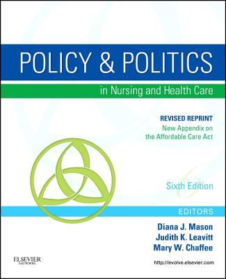Policy and Politics in Nursing and Healthcare - Revised Reprint, 6e (Mason, Policy and Politics in Nursing and Health Care)