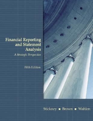 Financial Reporting and Statement Analysis A Strategic Perspective