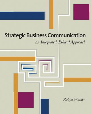 Strategic Business Communication with Infotrac An Integrated, Ethical Approach