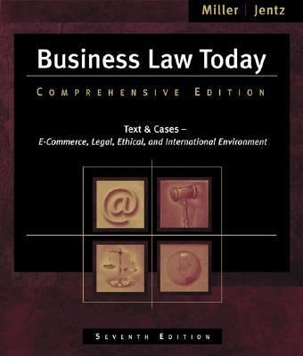 Business Law Today Comprehensive Text and Cases E-Commerce, Legal, Ethical, And International Environment