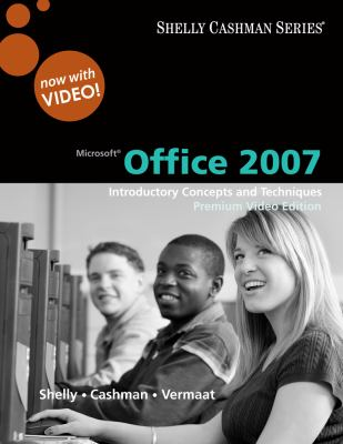 Microsoft Office 2007: Introductory Concepts and Techniques, Premium Video Edition (Shelly Cashman Series)