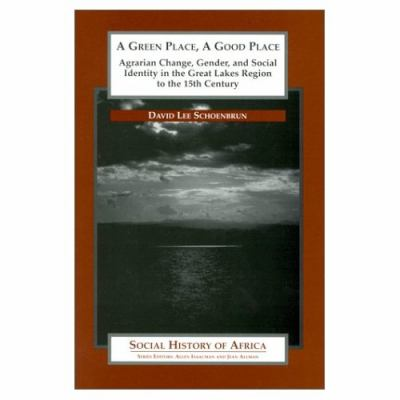 Green Place, a Good Place Agrarian Change, Gender, and Social Identity in the Great Lakes Region to the 15th Century