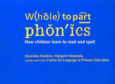 Whole to Part Phonics How Children Learn to Read & Spell