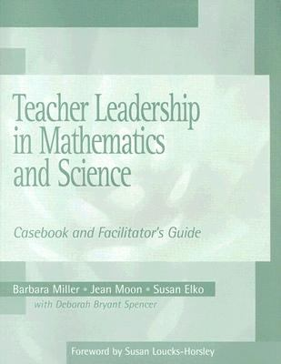 Teacher Leadership in Mathematics and Science Casebook and Facilitator's Guide