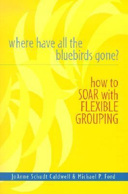 Where Have All the Bluebirds Gone How to Soar With Flexible Grouping
