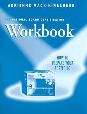 National Board Certification Workbook How to Prepare Your Portfolio