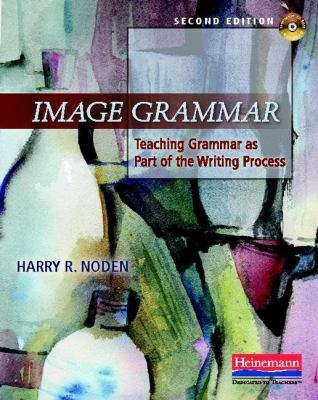 Image Grammar, Second Edition: Teaching Grammar as Part of the Writing Process