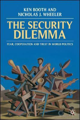 Security Dilemma Fear, Cooperation, and Trust in World Politics