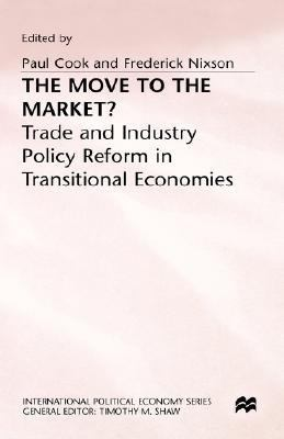 Move to the Market?: Trade and Industry Policy Reform in Transitional Economies