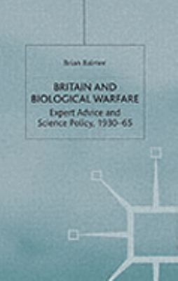 Britain and Biological Warfare Expert Advice and Science Policy, 1930-65
