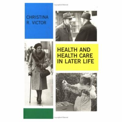 Health and Health Care in Later Life - Christina R. Victor - Paperback