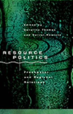 Resource Politics, Freshwater, and Regional Relations - Caroline Thomas - Hardcover
