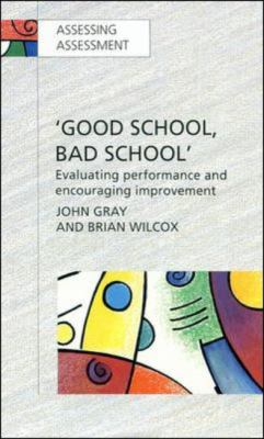 Good School, Bad School Evaluating Performance and Encouraging Improvement