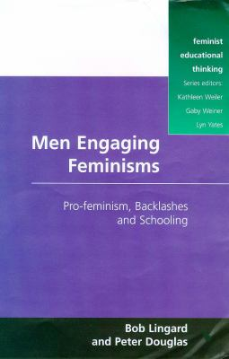 Men Engaging Feminisms Pro-Feminism, Backlashes and Schooling