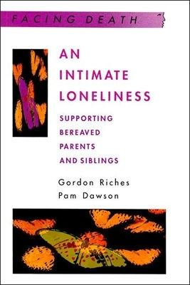 Intimate Loneliness Supporting Bereaved Parents and Siblings
